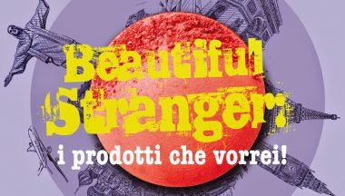 [TAG] Beautiful Stranger: i prodotti che vorrei